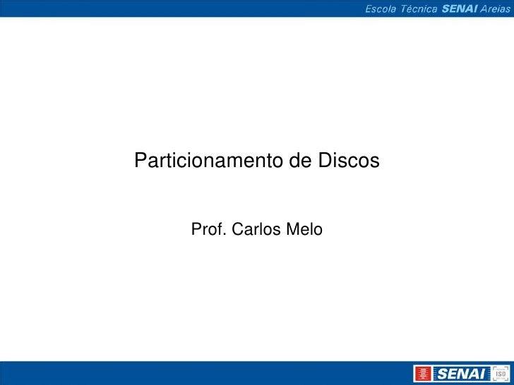 Particionamento de Discos     Prof. Carlos Melo