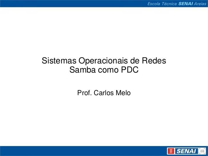 Sistemas Operacionais de Redes      Samba como PDC        Prof. Carlos Melo