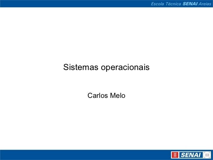 Sistemas operacionais Carlos Melo