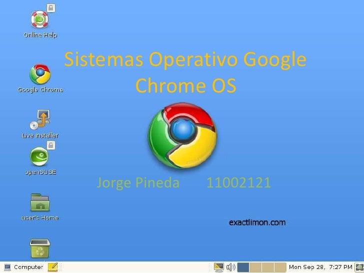 Sistemas Operativo Google Chrome OS<br />Jorge Pineda11002121<br />