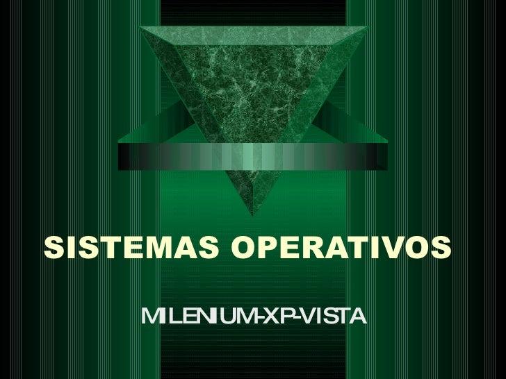 SISTEMAS OPERATIVOS MILENIUM-XP-VISTA