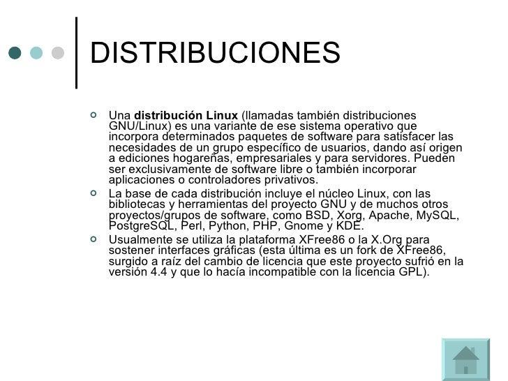 DISTRIBUCIONES <ul><li>Una  distribución Linux  (llamadas también distribuciones GNU/Linux) es una variante de ese sistema...