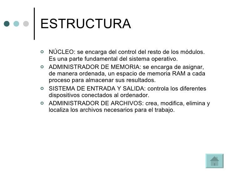 ESTRUCTURA <ul><li>NÚCLEO: se encarga del control del resto de los módulos. Es una parte fundamental del sistema operativo...