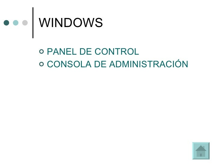 WINDOWS <ul><li>PANEL DE CONTROL </li></ul><ul><li>CONSOLA DE ADMINISTRACIÓN </li></ul>
