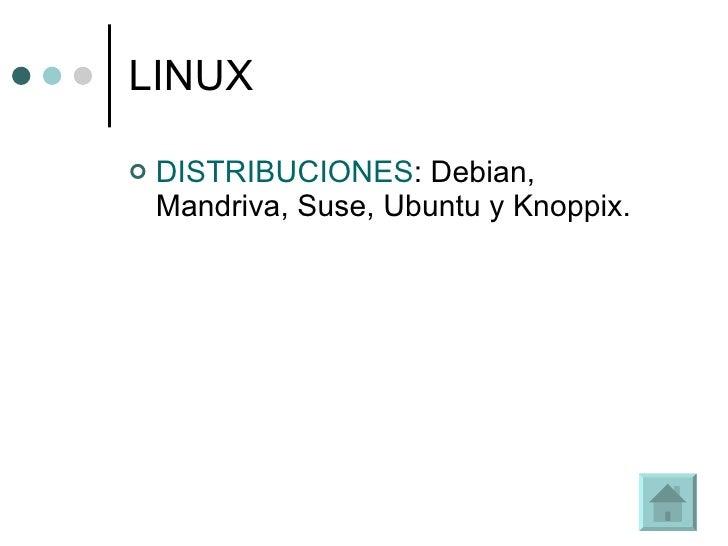 LINUX <ul><li>DISTRIBUCIONES : Debian, Mandriva, Suse, Ubuntu y Knoppix. </li></ul>