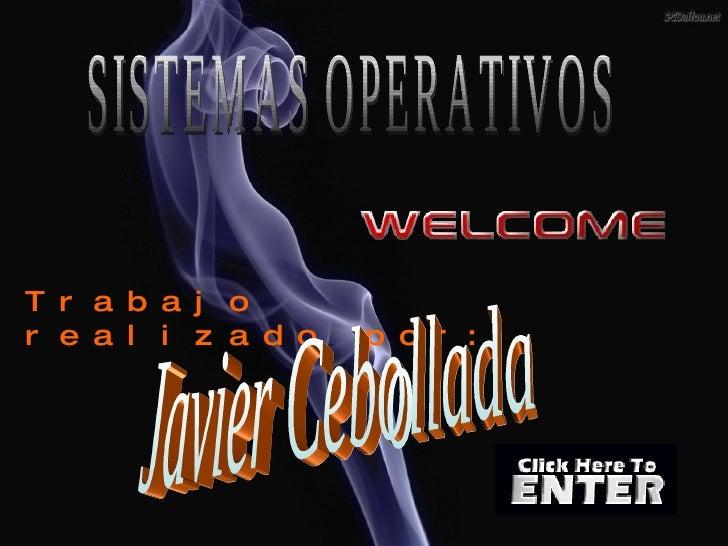 SISTEMAS OPERATIVOS Trabajo realizado por: Javier Cebollada