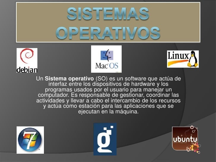 Sistemas Operativos<br />Un Sistema operativo (SO) es un software que actúa de interfaz entre los dispositivos de hardware...
