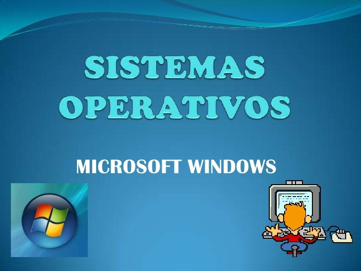 SISTEMAS OPERATIVOS<br />MICROSOFT WINDOWS<br />