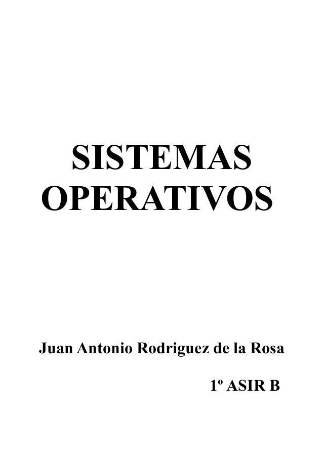 SISTEMAS OPERATIVOS Juan Antonio Rodriguez de la Rosa 1º ASIR B