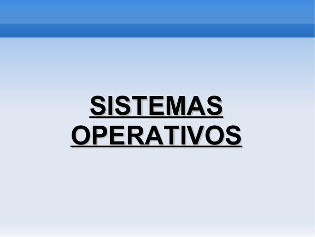 SISTEMASSISTEMAS OPERATIVOSOPERATIVOS