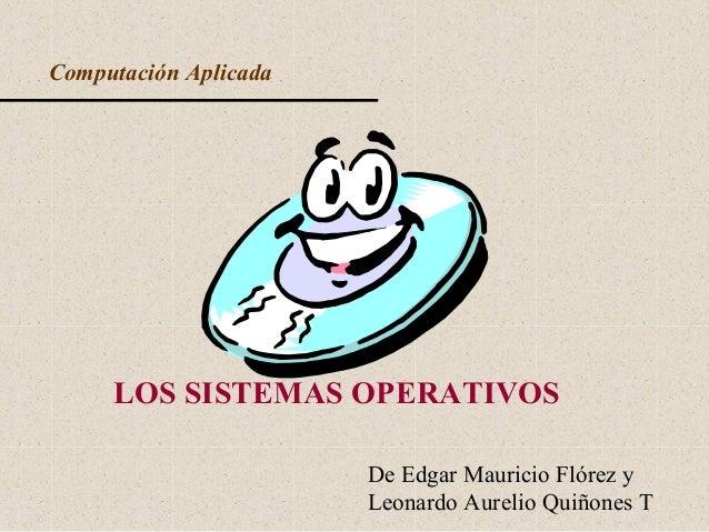 Computación Aplicada LOS SISTEMAS OPERATIVOS De Edgar Mauricio Flórez y Leonardo Aurelio Quiñones T