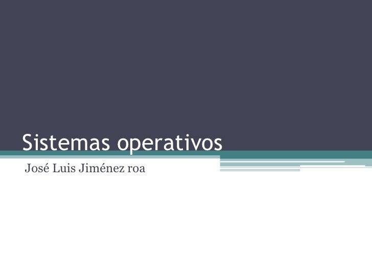 Sistemas operativos<br />José Luis Jiménez roa<br />