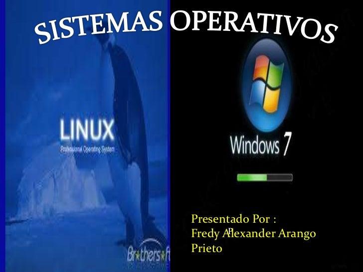 SISTEMAS OPERATIVOS<br />Presentado Por : <br />Fredy Alexander Arango Prieto<br />P<br />
