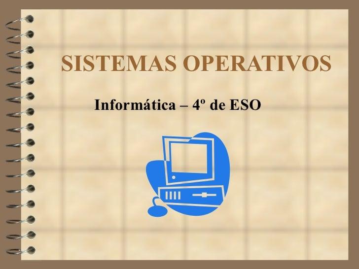 SISTEMAS OPERATIVOS Informática – 4º de ESO