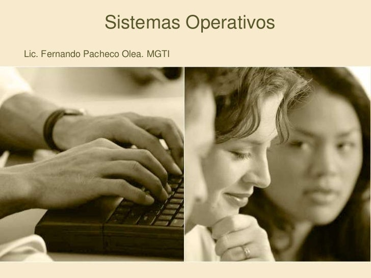 Sistemas Operativos <br />Lic. Fernando Pacheco Olea. MGTI <br />