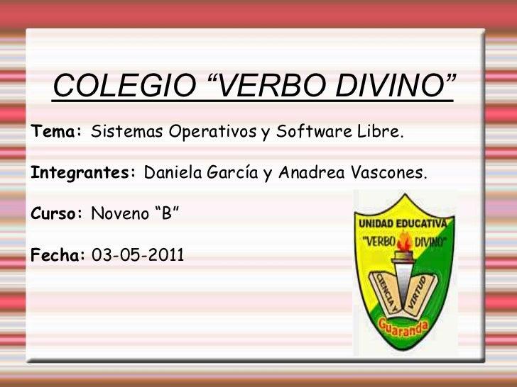 """COLEGIO """"VERBO DIVINO""""<br />Tema: Sistemas Operativos y Software Libre.<br />Integrantes: Daniela García y Anadrea Vascone..."""