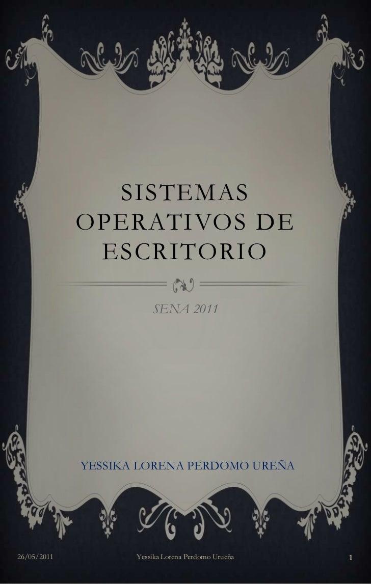 SISTEMAS             OPERATIVOS DE              ESCRITORIO                        SENA 2011             YESSIKA LORENA PER...