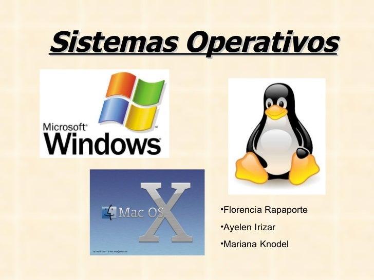 Sistemas Operativos <ul><li>Florencia Rapaporte </li></ul><ul><li>Ayelen Irizar </li></ul><ul><li>Mariana Knodel </li></ul>