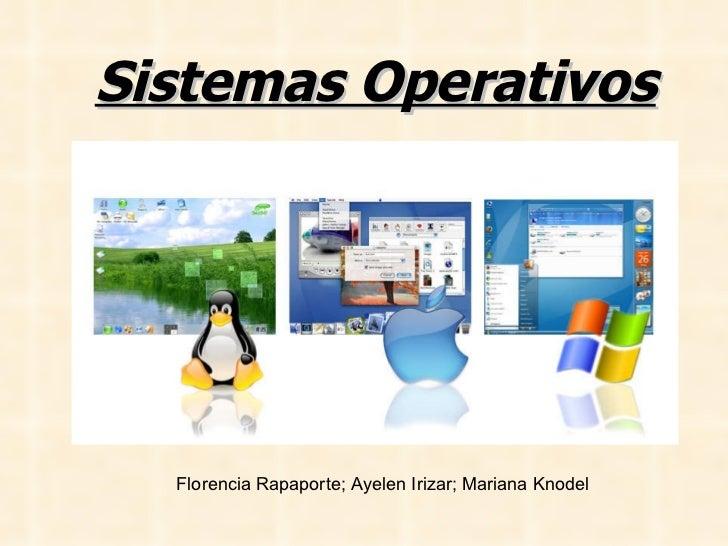 Sistemas Operativos Florencia Rapaporte; Ayelen Irizar; Mariana Knodel