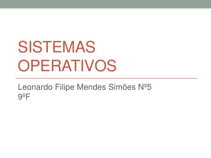 SISTEMASOPERATIVOSLeonardo Filipe Mendes Simões Nº59ºF