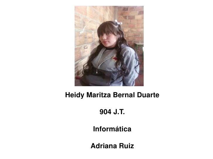 .Heidy Maritza Bernal Duarte         904 J.T.        Informática       Adriana Ruiz