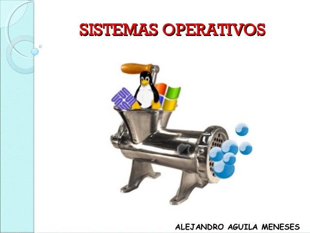 SISTEMAS OPERATIVOS         ALEJANDRO AGUILA MENESES