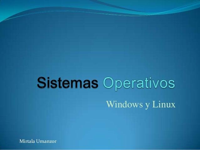 Windows y LinuxMirtala Umanzor