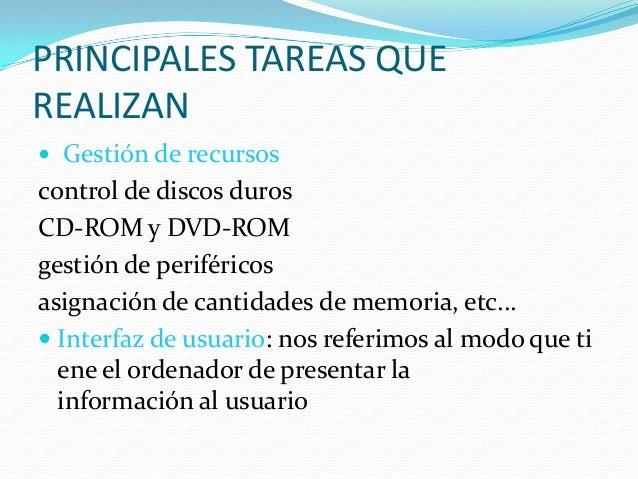PRINCIPALES TAREAS QUEREALIZAN Gestión de recursoscontrol de discos durosCD-ROM y DVD-ROMgestión de periféricosasignación...