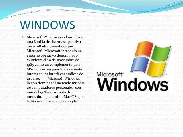 WINDOWS Microsoft Windows es el nombre de  una familia de sistemas operativos  desarrollados y vendidos por  Microsoft. M...
