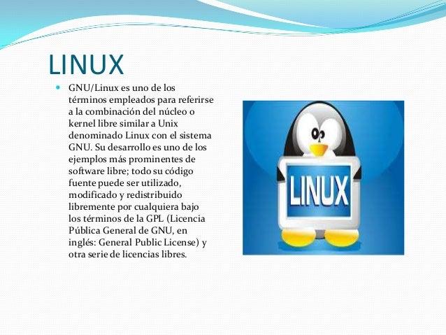 LINUX GNU/Linux es uno de los  términos empleados para referirse  a la combinación del núcleo o  kernel libre similar a U...