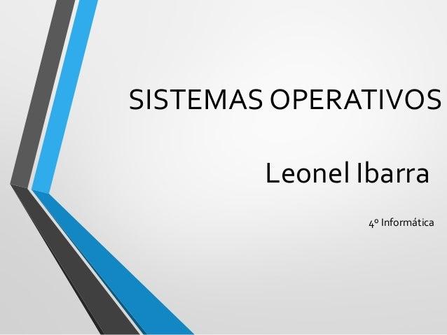 SISTEMAS OPERATIVOS        Leonel Ibarra                4º Informática