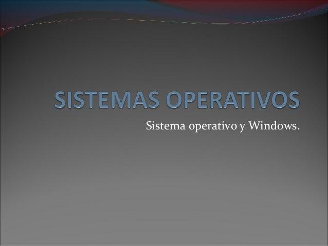 Sistema operativo y Windows.
