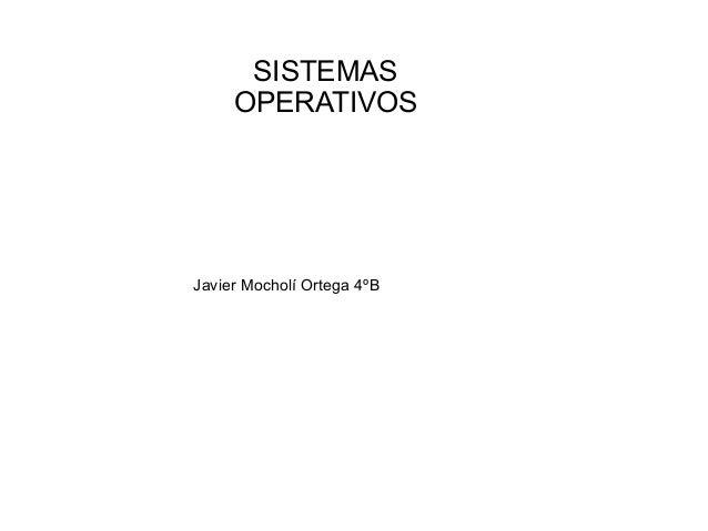 SISTEMAS OPERATIVOS  Javier Mocholí Ortega 4ºB