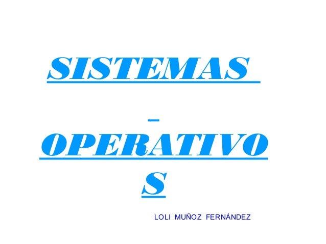 SISTEMAS OPERATIVO S LOLI MUÑOZ FERNÁNDEZ
