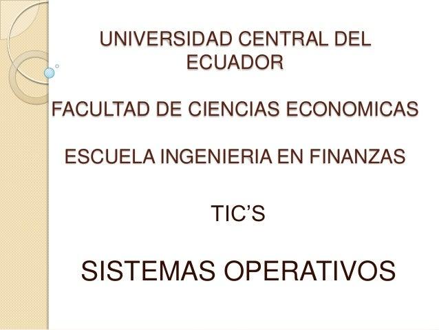 UNIVERSIDAD CENTRAL DEL ECUADOR FACULTAD DE CIENCIAS ECONOMICAS ESCUELA INGENIERIA EN FINANZAS  TIC'S  SISTEMAS OPERATIVOS