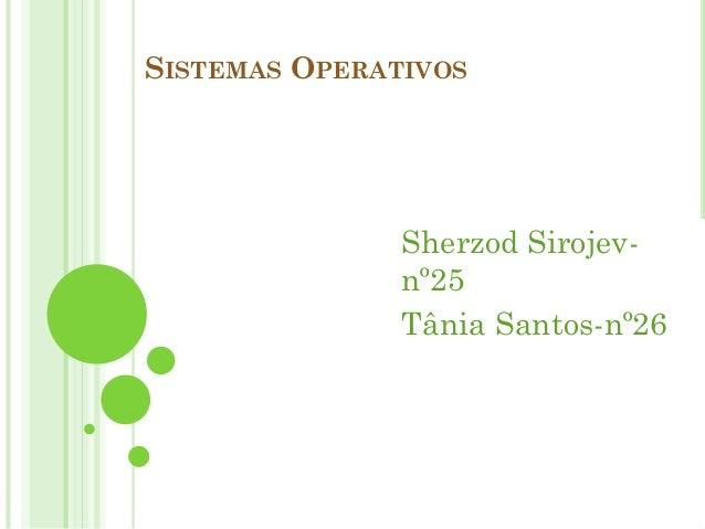 SISTEMAS OPERATIVOS  Sherzod Sirojevnº25 Tânia Santos-nº26