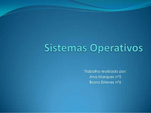 Trabalho realizado por: Ana Marques nº5 Bruno Esteves nº6
