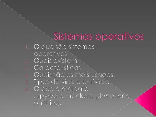  Um sistema operativo ou sistema operacional ou ainda software de sistema é um programa ou um conjunto de programas cuja ...