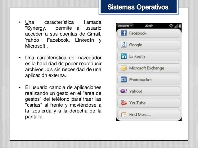 """• Una característica llamada """"Synergy, permite al usuario acceder a sus cuentas de Gmail, Yahoo!, Facebook, LinkedIn y Mic..."""