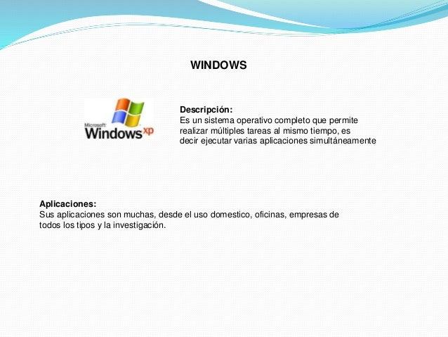 WINDOWS  Descripción:  Es un sistema operativo completo que permite  realizar múltiples tareas al mismo tiempo, es  decir ...