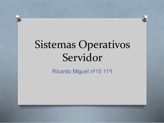 Sistemas Operativos Servidor Ricardo Miguel nº15 11ºI