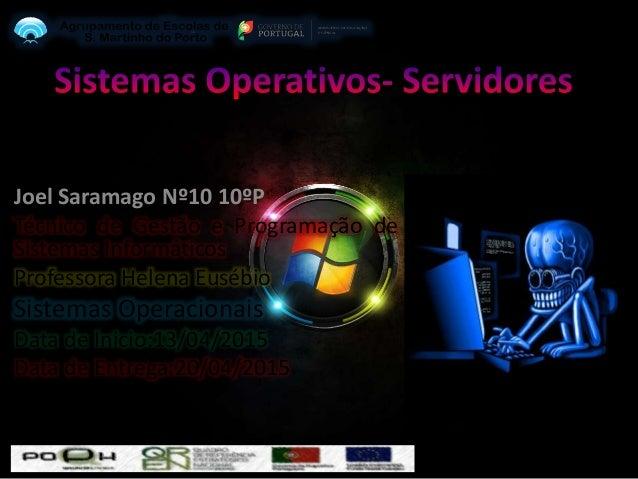 Joel Saramago Nº10 10ºP Técnico de Gestão e Programação de Sistemas Informáticos Professora Helena Eusébio Sistemas Operac...