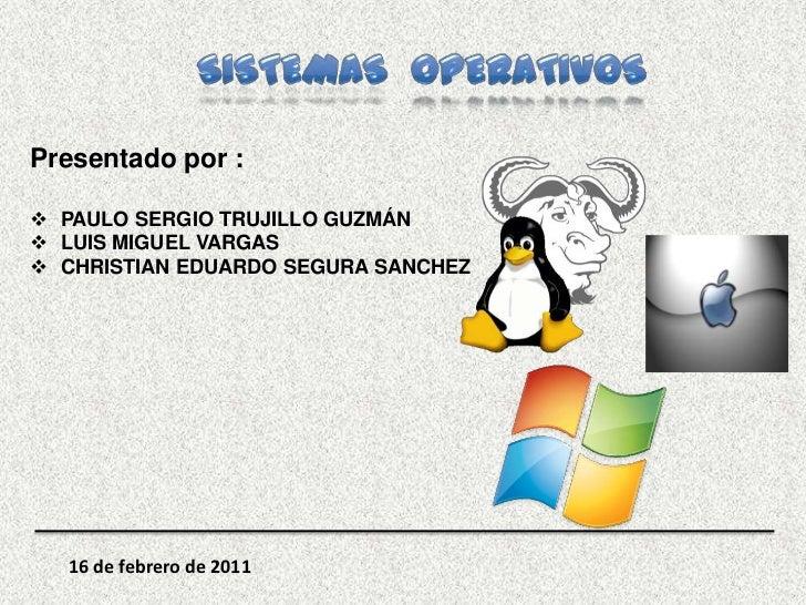 SISTEMAS  OPERATIVOS<br />Presentado por :<br /><ul><li>PAULO SERGIO TRUJILLO GUZMÁN