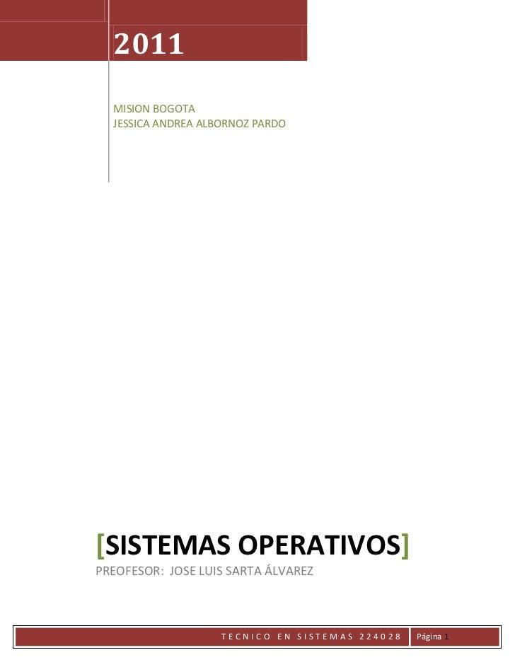 2011MISION BOGOTA JESSICA ANDREA ALBORNOZ PARDO[SISTEMAS OPERATIVOS]     PREOFESOR:  JOSE LUIS SARTA ÁLVAREZ<br />Desarrol...