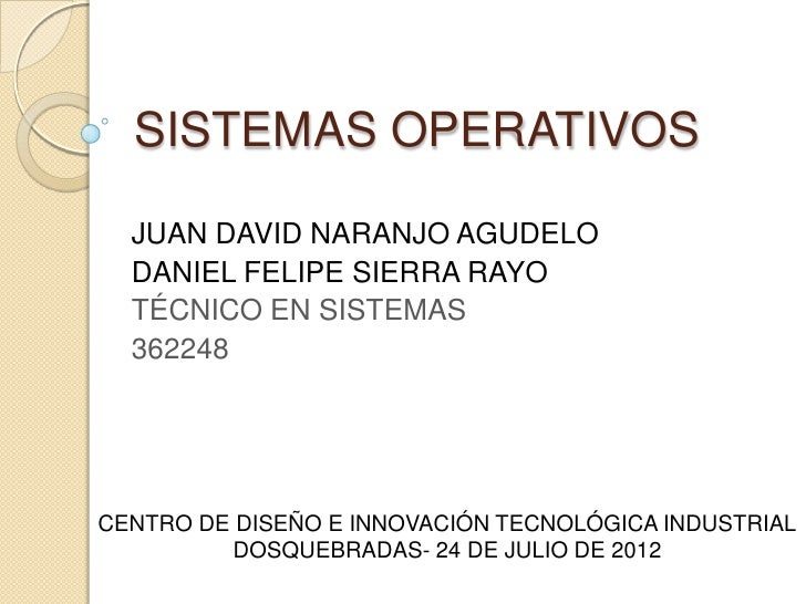 SISTEMAS OPERATIVOS  JUAN DAVID NARANJO AGUDELO  DANIEL FELIPE SIERRA RAYO  TÉCNICO EN SISTEMAS  362248CENTRO DE DISEÑO E ...