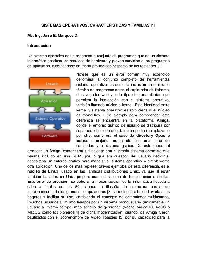 SISTEMAS OPERATIVOS, CARACTERISTICAS Y FAMILIAS [1] Ms. Ing. Jairo E. Márquez D. Introducción Un sistema operativo es un p...
