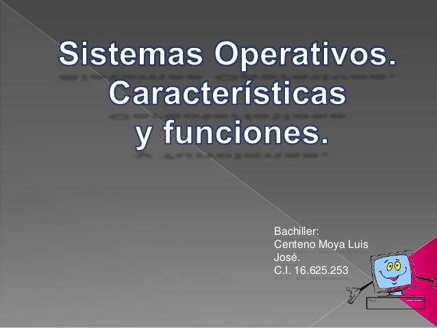 Bachiller: Centeno Moya Luis José. C.I. 16.625.253