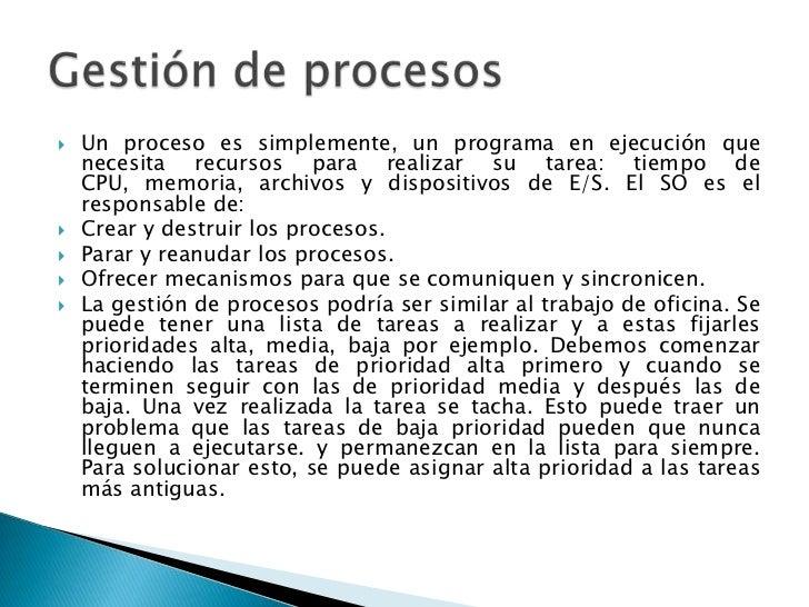    Un proceso es simplemente, un programa en ejecución que    necesita recursos para realizar su tarea: tiempo de    CPU,...