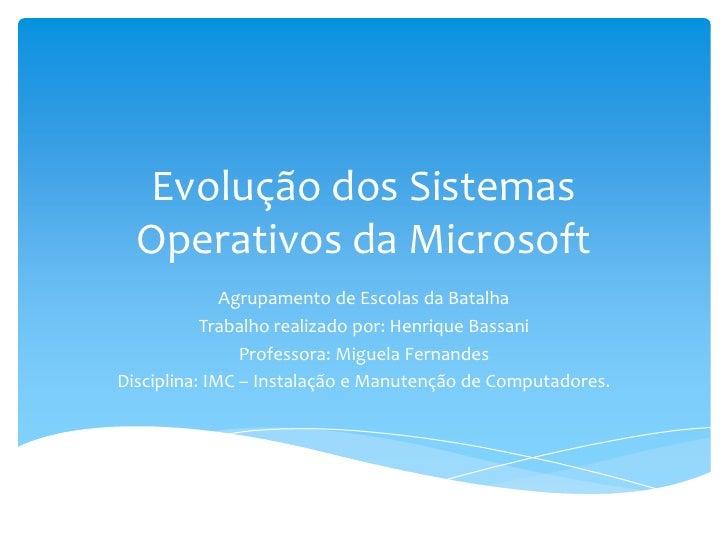 Evolução dos Sistemas Operativos da Microsoft<br />Agrupamento de Escolas da Batalha<br />Trabalho realizado por: Henrique...