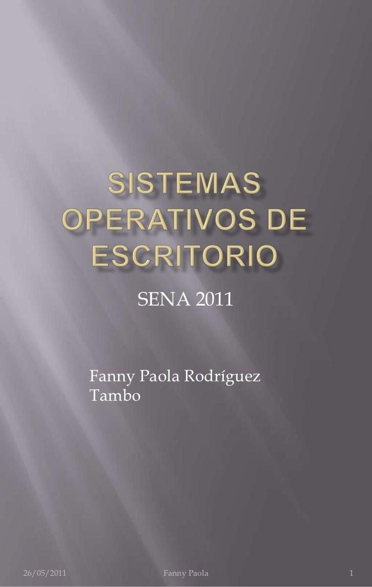 SISTEMAS OPERATIVOS DE ESCRITORIO<br />26/05/2011<br />Fanny Paola<br />1<br />SENA 2011<br />Fanny Paola Rodríguez Tambo<...